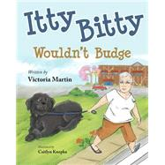 Itty Bitty Wouldn't Budge by Martin, Victoria; Knepka, Caitlyn, 9781620868287
