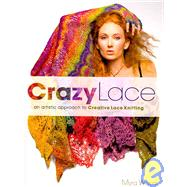 Crazy Lace: An Artistic Approach to Creative Lace Knitting by Wood, Myra, 9780980018288