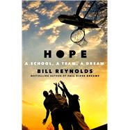 Hope A School, a Team, a Dream by Reynolds, Bill, 9781250118288