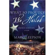 What So Proudly We Hailed Francis Scott Key, A Life by Leepson, Marc, 9781137278289