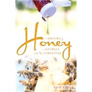 A History of Honey in Georgia and the Carolinas by Aldrich, April, 9781626198289