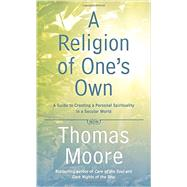 A Religion of One's Own: A Guide to Creating a Personal Spirituality in a Secular World by Moore, Thomas, 9781592408290