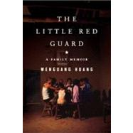 The Little Red Guard A Family Memoir by Huang, Wenguang, 9781594488290
