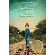 Moon over Manifest by Vanderpool, Clare, 9780375858291