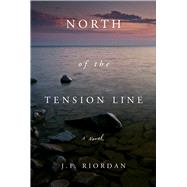 North of the Tension Line by Riordan, J. F., 9780825308291
