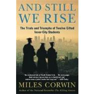 And Still We Rise : The Trials and Triumphs of Twelve Gifted Inner-City Students by Corwin, Miles, 9780380798292