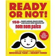 Ready or Not! 150+ Make-Ahead, Make-Over, and Make-Now Recipes by Nom Nom Paleo by Tam, Michelle; Fong, Henry, 9781449478292