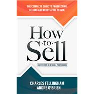 How to Sell by Fellingham, Charles; O'brien, Andre, 9781630478292