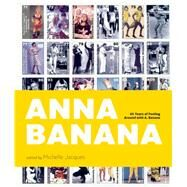 Anna Banana 45 Years of Fooling Around with A. Banana by Jacques, Michelle, 9781927958292