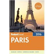 Fodor's Paris 2016 by FODOR'S TRAVEL GUIDES, 9781101878293