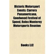 Historic Motorsport Events : Mille Miglia, Carrera Panamericana, Goodwood Festival of Speed, Rolex Monterey Motorsports Reunion by , 9781156018293