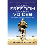 Enduring Freedom, Enduring Voices US Operations in Afghanistan by Walling, Michael G., 9781782008293