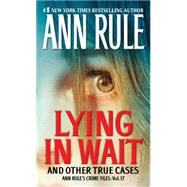 Lying in Wait Ann Rule's Crime Files: Vol.17 by Rule, Ann, 9781451648294