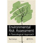 Environmental Risk Assessment: A Toxicological Approach by Simon; Ted, 9781466598294