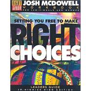 Setting You Free to Make the Right Choices: Workbook for Junior High and High School Students/Leader's Guide by McDowell, Josh, 9780805498295