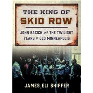 The King of Skid Row by Shiffer, James Eli, 9780816698295