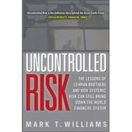 Uncontrolled Risk: Lessons of Lehman Brothers and How Systemic Risk Can Still Bring Down the World Financial System by Williams, Mark, 9780071638296