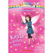 The Magical Crafts Fairies #1: Kayla the Pottery Fairy by Meadows, Daisy, 9780545708296