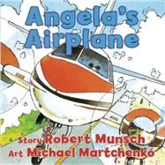 Angela's Airplane by Munsch, Robert; Martchenko, Michael, 9781554518296