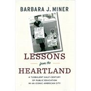 Lessons from the Heartland: A Turbulent Half-Century of Public Education in an Iconic American City by Miner, Barbara J., 9781595588296