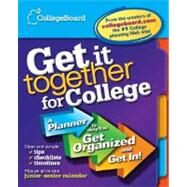 Get It Together for College A Planner to Help You Get Organized and Get In by Unknown, 9780874478297