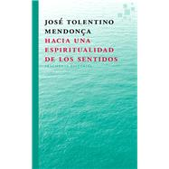 Hacia una espiritualidad de los sentidos/ Towards a Spirituality of the senses by Mendonc¸a, Jose´ Tolentino, 9788415518297