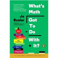 What's Math Got to Do with It? How Teachers and Parents Can Transform Mathematics Learning and Inspire Success by Boaler, Jo, 9780143128298
