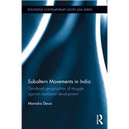 Subaltern Movements in India: Gendered Geographies of Struggle Against Neoliberal Development by Desai; Manisha, 9781138938298