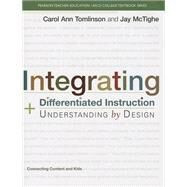 Integrating Differentiated Instruction and Understanding by Design Connecting Content and Kids by Tomlinson, Carol Ann; McTighe, Jay; ASCD, The, 9780133388299