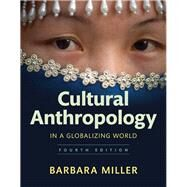 Cultural Anthropology in a Globalizing World by Miller, Barbara, 9780134518299
