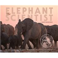 The Elephant Scientist by O'Connell, Caitlin; Jackson, Donna M.; Rodwell, Timothy, 9780544668300