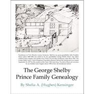 The George Shelby Prince Family Genealogy by Kensinger, shelia A. Hughes, 9780741438300