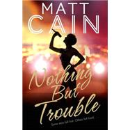 Nothing but Trouble by Cain, Matt, 9781447238300