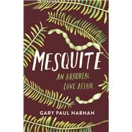 Mesquite by Nabhan, Gary Paul; Gierlach, Peter, 9781603588300