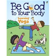 Be Good to Your Body--Learning Yoga