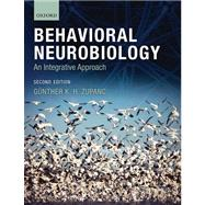 Behavioral Neurobiology An Integrative Approach by Zupanc, Günther K. H., 9780199208302