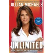 Unlimited : How to Build an Exceptional Life by Michaels, Jillian, 9780307588302