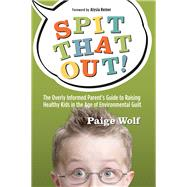 Spit That Out! by Wolf, Paige; Reiner, Alysia, 9780865718302