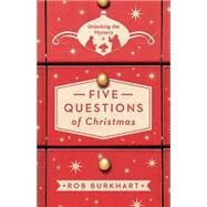 Five Questions of Christmas by Burkhart, Rob, 9781501808302