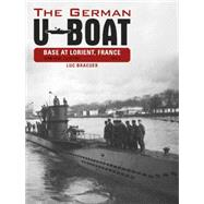The German U-boat Base at Lorient, France: June 1940-june 1941 by Braeuer, Luc, 9780764348303