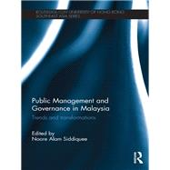Public Management and Governance in Malaysia: Trends and Transformations by Siddiquee; Noore Alam, 9781138948303