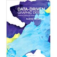 Data-driven Graphic Design Creative Coding for Visual Communication by Richardson, Andrew, 9781472578303
