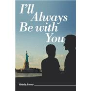 I'll Always Be With You by Armour, Violetta, 9781491768303