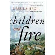 Children and Fire; A Novel by Ursula Hegi, 9781451608304