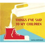 Things I've Said to My Children by Ripperger, Nathan, 9781607748304