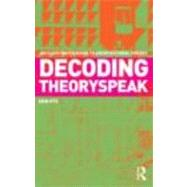 Decoding Theoryspeak: An Illustrated Guide to Architectural Theory by Ots; Enn, 9780415778305