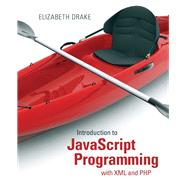 Introduction to JavaScript Programming with XML and PHP by Drake, Elizabeth, 9780133068306