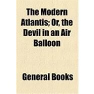 The Modern Atlantis: Or, the Devil in an Air Balloon by , 9781154508307