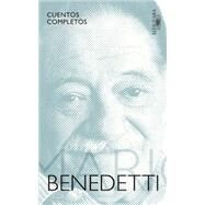 Cuentos completos Benedetti/ Complete Stories Benedetti by Benedetti, Mario, 9786073138307
