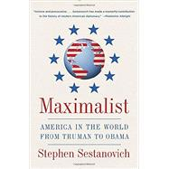 Maximalist by Sestanovich, Stephen, 9780307388308